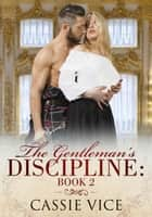 The Gentleman's Discipline: Book 2 - Gentleman's Discipline, #2 eBook by Cassie Vice