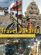 Travel Jakarta, Indonesia: Illustrated Guide, Phrasebook and Maps (Mobi Travel) ebook by MobileReference