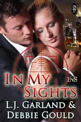 In My Sights ebook by L.J. Garland,Debbie Gould