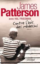 Contre l'avis des médecins ebook by James Patterson, Hal Friedman, Andreas Hartmann,...