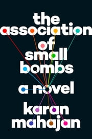 The Association of Small Bombs - A Novel ebook by Karan Mahajan