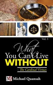 What You Can't Live Without - The Cardinal Virtues ebook by Michael Quansah