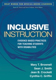 Inclusive Instruction - Evidence-Based Practices for Teaching Students with Disabilities ebook by Mary T. Brownell, PhD,Sean J. Smith, PhD,Jean B. Crockett, PhD,Cynthia C. Griffin, PhD