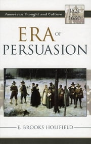 Era of Persuasion - American Thought and Culture, 1521–1680 ebook by E. Brooks Holifield