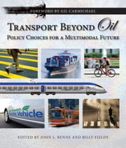 Transport Beyond Oil - Policy Choices for a Multimodal Future ebook by John L. Renne,John L. Renne,Billy Fields,Gilbert E. Carmichael,David Gates Burwell,Neil Sipe,Todd Litman