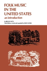 Folk Music in the United States - An Introduction ebook by Bruno Nettl