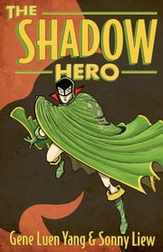 The Shadow Hero ebook by Gene Luen Yang, Sonny Liew