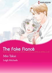 THE FAKE FIANCE! (Harlequin Comics) - Harlequin Comics ebook by Leigh Michaels, Mio Takai