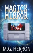 Magick Mirror ebook by M.G. Herron