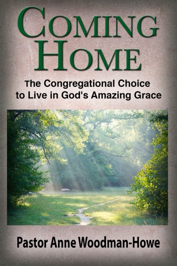 Coming Home: The Congregational Choice to Live in God's Amazing Grace ebook by Anne Woodman-Howe