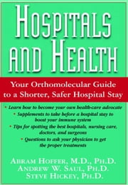 Hospitals and Health ebook by Abram Hoffer, MD, PhD, Andrew W.Saul,, PhD & Steve hickey, PhD
