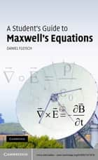 A Student's Guide to Maxwell's Equations ebook by Daniel Fleisch