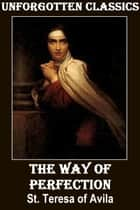 THE WAY OF PERFECTION ebook by Teresa of Ávila