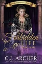 A Forbidden Life ebook by C.J. Archer