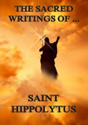 The Sacred Writings of Saint Hippolytus ebook by Saint Hippolytus,Stewart Dyngwall Fordyce Salmond