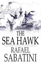 The Sea Hawk ebook by Rafael Sabatini