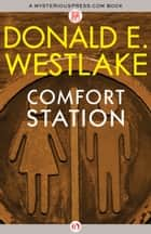 Comfort Station ebook by Donald E Westlake