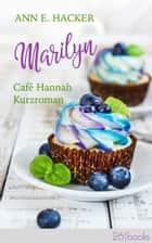 Marilyn - Café Hannah Kurzroman ebook by Ann E. Hacker