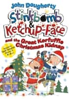 Stinkbomb & Ketchup-Face and the Great Kerfuffle Christmas Kidnap ebook by John Dougherty, David Tazzyman