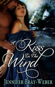 A Kiss in the Wind ebook by Jennifer Bray-Weber