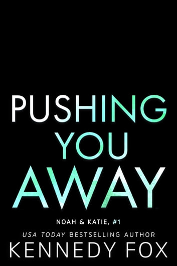 Pushing You Away - Noah and Katie #1 ebook by Kennedy Fox