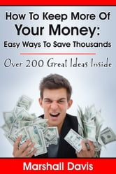 How To Keep More Of Your Money: Easy Ways To Save Thousands ebook by Marshall Davis