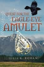 Quest for the Eagle-Eye Amulet - Book Two in the Weaverworld Trilogy ebook by Julia K. Rohan