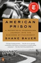 American Prison - A Reporter's Undercover Journey into the Business of Punishment ebook by Shane Bauer
