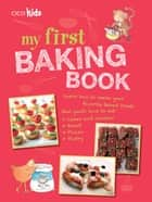 My First Baking Book - 35 easy and fun recipes for children aged 7 years + ebook by CICO Books