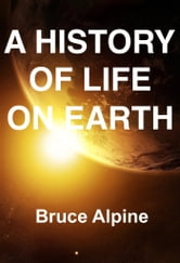 A History Of Life On Earth ebook by Bruce Alpine