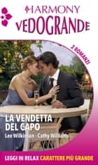 La vendetta del capo - L'ammaliante fascino del capo | I tormenti del capo ebook by Lee Wilkinson, Cathy Williams