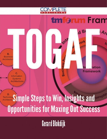 TOGAF - Simple Steps to Win, Insights and Opportunities for Maxing Out Success ebook by Gerard Blokdijk