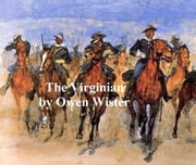 The Virginian: A Horseman of the Plains ebook by Owen Wister