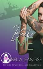 Bait Me (The Girl Power Romance Collection) ebook by Bella Jeanisse