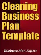 Cleaning  Business Plan Template (Including 6 Special Bonuses) ebook by Business Plan Expert