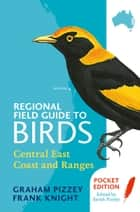 Regional Field Guide to Birds - Central East Coast and Ranges Coast ebook by F Knight, G Pizzey, S Pizzey