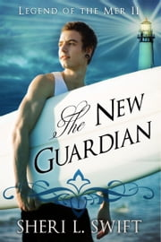 Legend of the Mer II The New Guardian ebook by Sheri L. Swift
