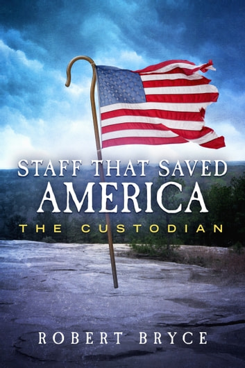 Staff That Saved America - The Custodian ebook by Robert Bryce