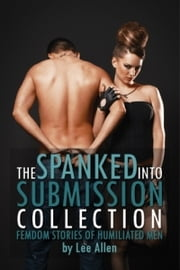 The Spanked Into Submission Collection ebook by Lee Allen
