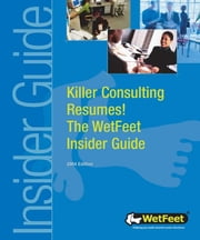 Killer Consulting Resumes! The WetFeet Insider Guide, 2004 edition ebook by Wetfeet