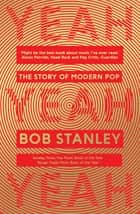 Yeah Yeah Yeah - The Story of Modern Pop Ebook di Bob Stanley