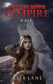 Jane the Hippie Vampire: Hair ebook by Lisa Lane
