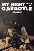 My Night with the Gargoyle ebook by Sera Belle