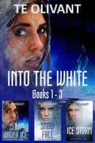 Into the White Box Set: Books 1 - 3 電子書 by T E Olivant