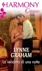 La vendetta di una notte ebook by Lynne Graham