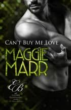 Can't Buy Me Love - Eligible Billionaires, #1 ebook by Maggie Marr