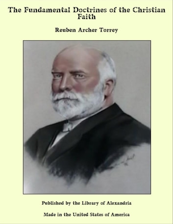 The Fundamental Doctrines of the Christian Faith ebook by Reuben Archer Torrey
