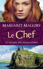 Le Chef - Le Retour des Highlanders, T4 ebook by Jean-Yves Cotté, Margaret Mallory