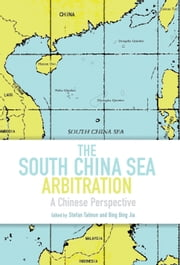 The South China Sea Arbitration - A Chinese Perspective ebook by Stefan Talmon,Bing Bing Jia