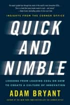Quick and Nimble - Lessons from Leading CEOs on How to Create a Culture of Innovation - Insights from The Corner Office ebook by Adam Bryant